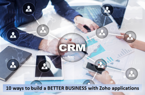 10 Ways to build a better business with zoho applications