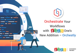 Orchestrate Your Workflows with Zoho One's New Addition – Orchestly
