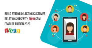Build Strong & Lasting Customer Relationships with Zoho CRM Feature Edition 2020