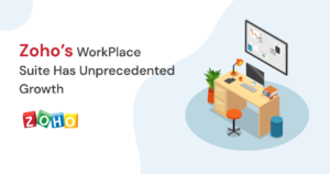 Zoho's WorkPlace Suite Has Unprecedented Growth
