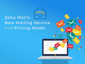 Zoho Mail's New Mailing Service and Pricing Model